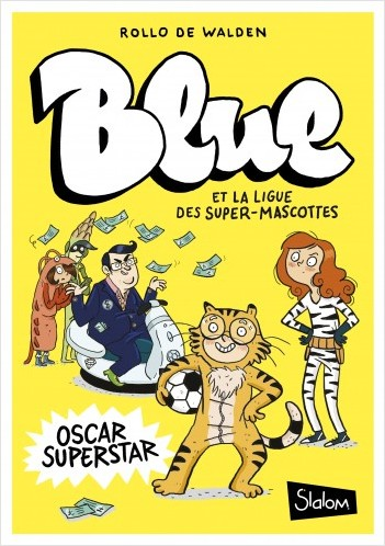 Blue et la ligue des super mascottes, tome 2 : Oscar superstar