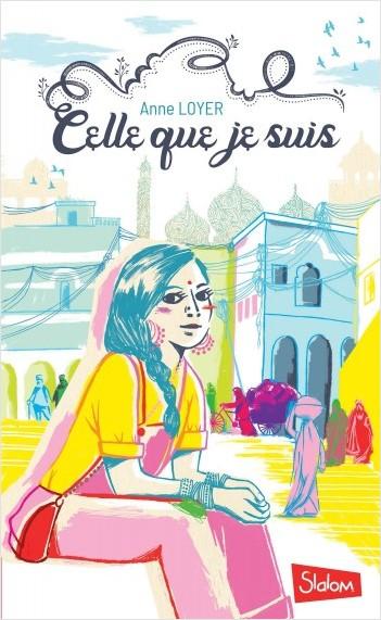 Celle que je suis - Lecture roman ado réaliste féministe Inde - Dès 13 ans