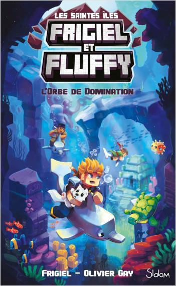 Frigiel et Fluffy, Le Cycle Saintes Îles (T2) : L'Orbe de domination  - Lecture roman jeunesse aventures Minecraft - Dès 8 ans