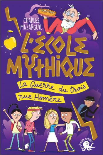 L'École mythique - La Guerre du trois rue Homère– Lecture roman jeunesse mythologie – Dès 8 ans
