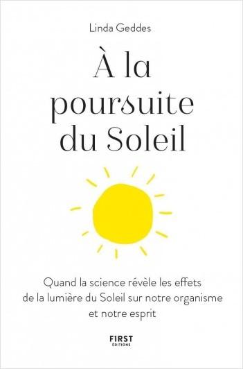 A la poursuite du Soleil - Quand la science révèle les effets de la lumière du Soleil sur notre organisme et notre esprit