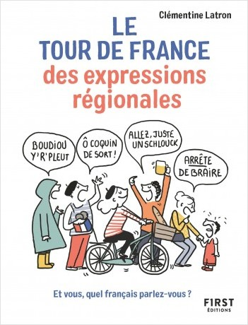 Le Tour de France des expressions régionales - Et vous, quel français parlez-vous ?