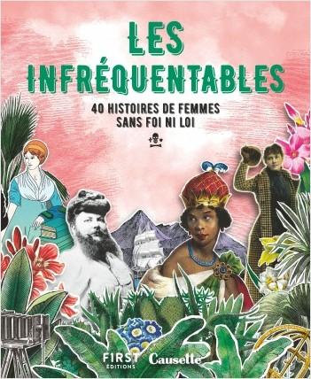 Les Infréquentables - 40 histoires de femmes sans foi, ni loi