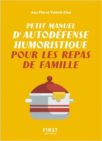 Petit manuel d'autodéfense humoristique pour les repas de famille -  Un petit livre pour toujours avoir le dernier mot et supporter les réunions familiales à rallonge !
