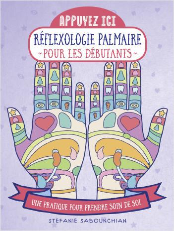 Réflexologie palmaire pour les débutants - Une pratique pour prendre soin de soi -  collection Appuyez ici !