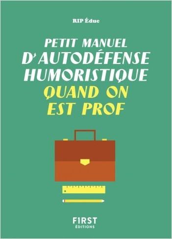 Petit manuel d'autodéfense humoristique quand on est prof - Un guide de survie drôle et juste pour les professeurs qui veulent avoir le dernier mot !