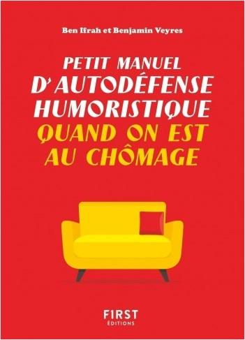 Petit manuel d'autodéfense humoristique quand on est au chômage -  Un guide de survie drôle pour les chômeurs qui veulent avoir toujours le dernier mot !