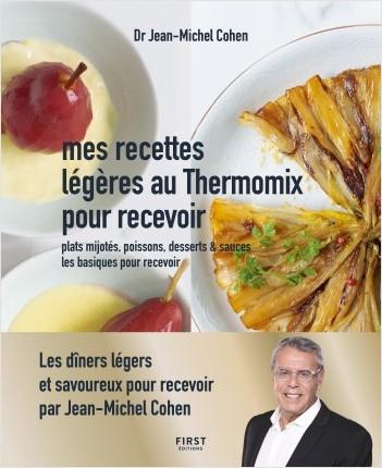 Mes recettes légères au thermomix pour recevoir - les dîners légers prêts en un clin d'oeil pour recevoir - plats mijotés, poissons, desserts et sauces, les basiques pour recevoir