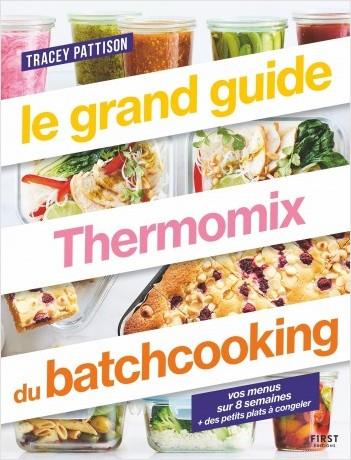 Le grand guide Thermomix du batchcooking - recettes au Thermomix + vos menus sur 8 semaines + des petits plats à congeler - méthode batchcooking