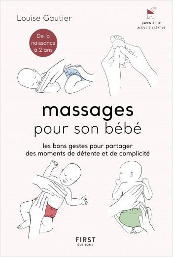 Massages pour son bébé - Les bons gestes et astuces pour partager des moments de complicité - de la naissance à 2 ans.