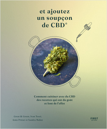 Et ajoutez un soupçon de CBD - Comment cuisiner avec du CBD  des recettes qui ont du goût  et font de l'effet, 50 recettes