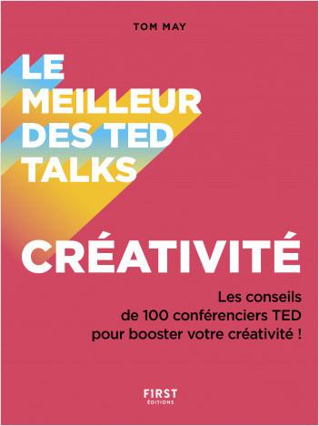 Le meilleur des TED talks - Créativité : Les conseils de 100 conférenciers TED pour booster votre créativité !