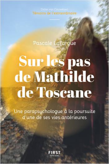 Sur les pas de Mathilde de Toscane : Une parapsychologue à la rencontre d'une de ses vies antérieures