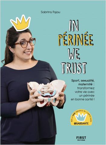 In Périnée We Trust - Sport, sexualité, maternité : transformez votre vie avec un périnée en bonne santé !