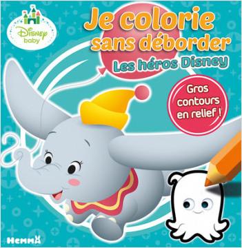Disney Baby - Je colorie sans déborder (Les héros Disney)