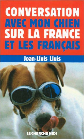 Conversation avec mon chien sur la France et les Français