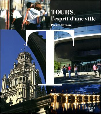 Tours, l'esprit d'une ville