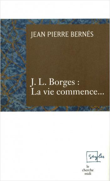 J L Borges La vie commence