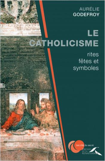 Le Catholicisme : rites, fêtes et symboles
