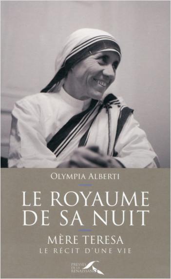 Le royaume de sa nuit : Mère Teresa, le récit d'une vie