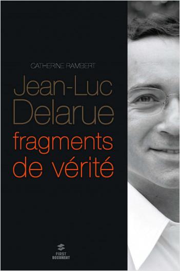 Jean-Luc Delarue, fragments de vérité