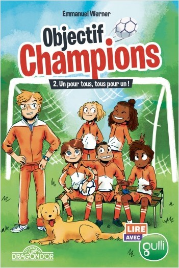 Lire avec Gulli - Objectif Champions - Tome 2 - Un pour tous, tous pour un ! - Lecture roman jeunesse foot - Dès 8 ans