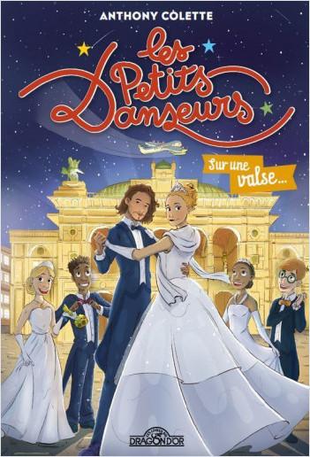 Anthony Colette – Les Petits Danseurs – Sur une valse… – Lecture roman jeunesse danse – Dès 8 ans
