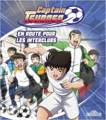 Captain Tsubasa – En route pour les interclubs – Album illustré – Dès 6 ans