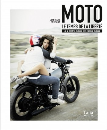 Moto, le temps de la liberté - de la contre-culture à la custom culture