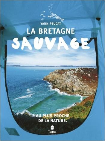 La Bretagne sauvage - Visiter la Bretagne en famille au plus proche de la nature : plans de route, faune bretonne, spots de surf, pêche à pied, recettes, légendes locales, points GPS