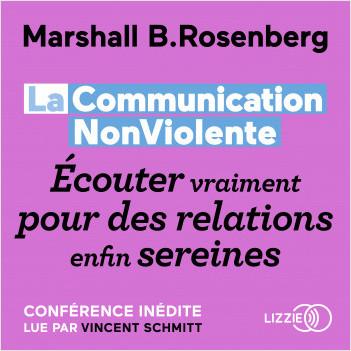 La Communication NonViolente : Écouter vraiment pour des relations enfin sereines