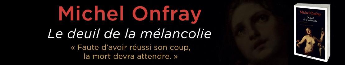 Michel Onfray - le deuil de la mélancolie